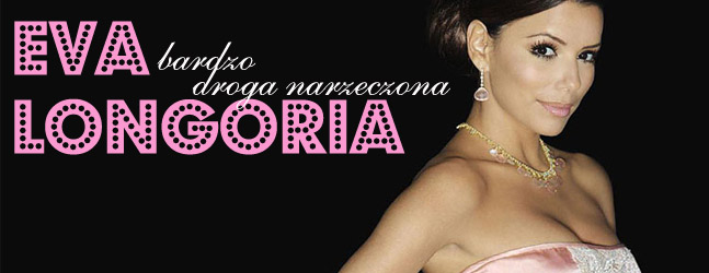 Rozrzutna Eva Longoria