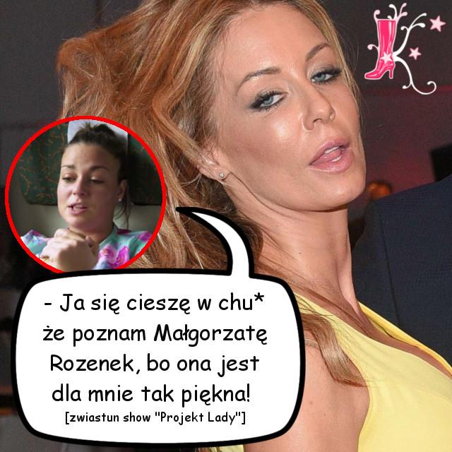 Ja się cieszę w chu* że poznam Małgorzatę Rozenek!