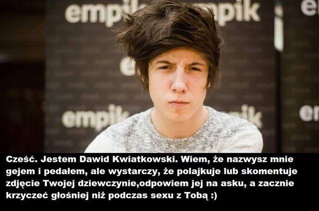 Dawid Kwiatkowski: Wiem, że nazywasz mnie gejem i pedałem...