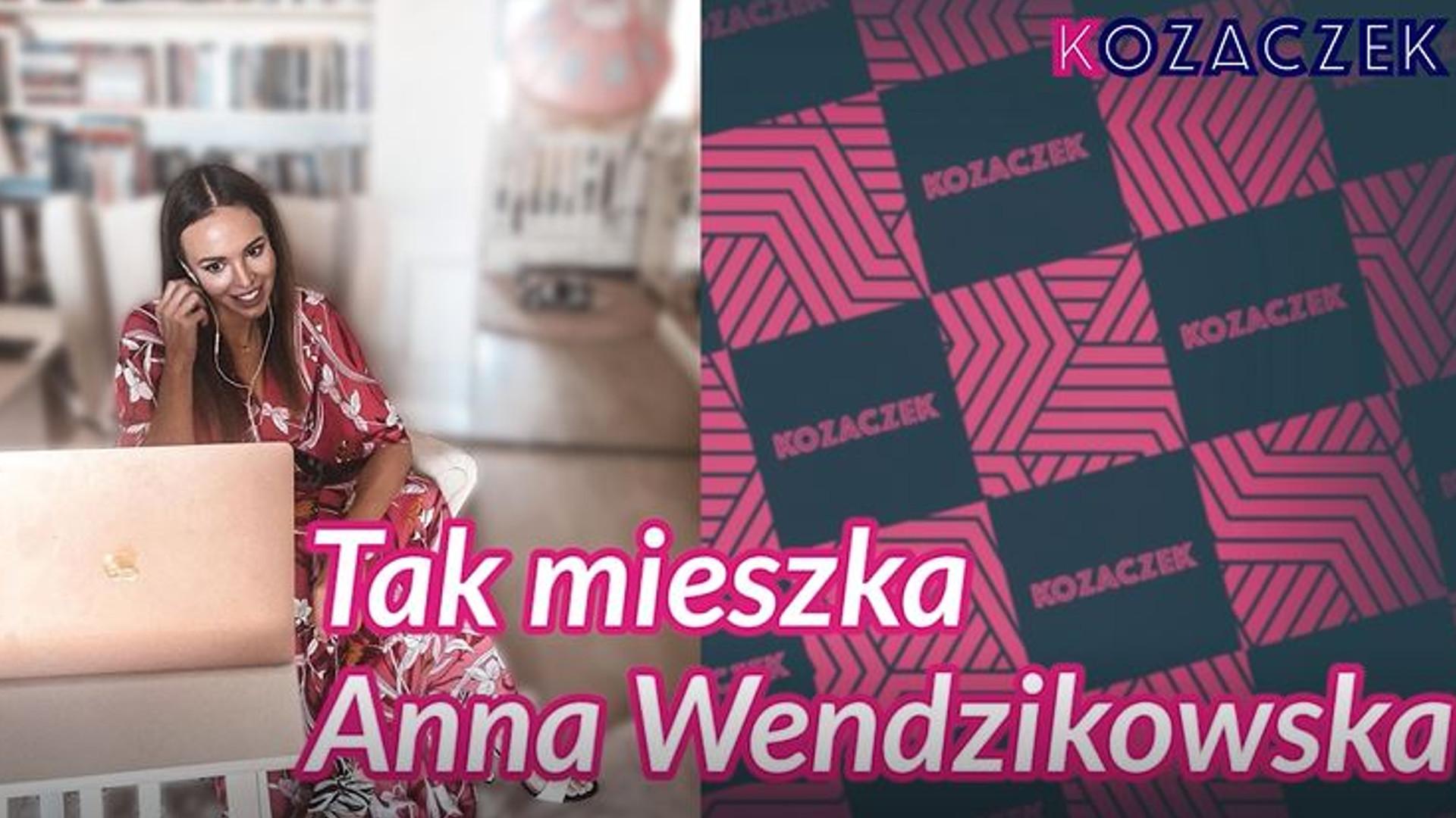 Jak mieszka Anna Wendzikowska?